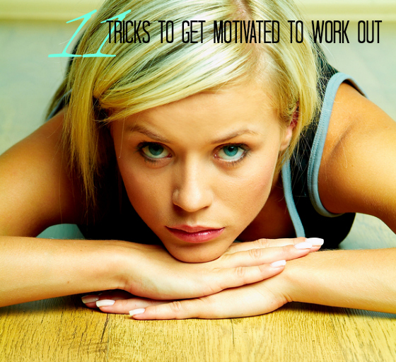 11 tricks to get motivated to work out