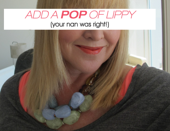 Add a pop of lippy (your Nan was right)