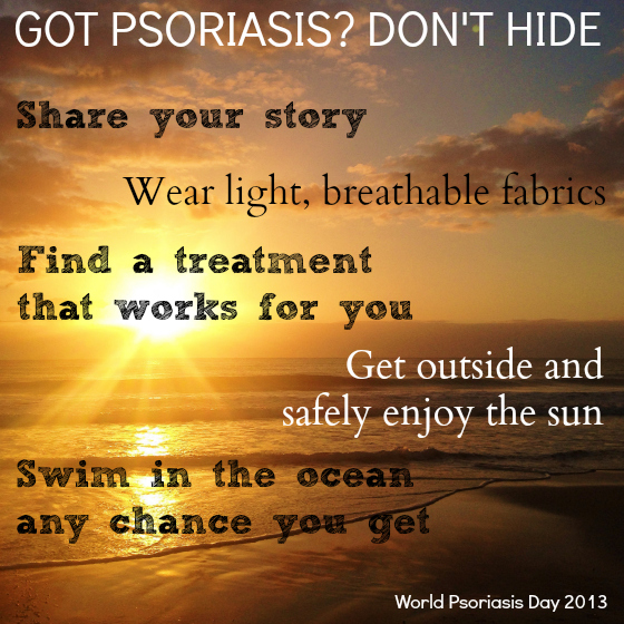 Got Psoriasis Don't Hide World Psoriasis Day 2013