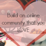 FEATURED Build an online community that you love