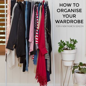 How to organise your wardrobe for a new fashion season   Styling You