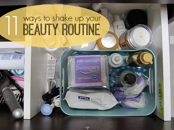 11 ways to shake up your beauty routine